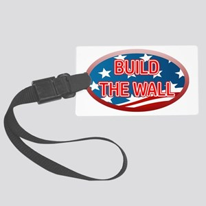 BUILD THE WALL OR THEY WILL COME Large Luggage Tag