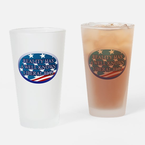 REALITY HAS A WELL KNOWN LIBERAL BI Drinking Glass