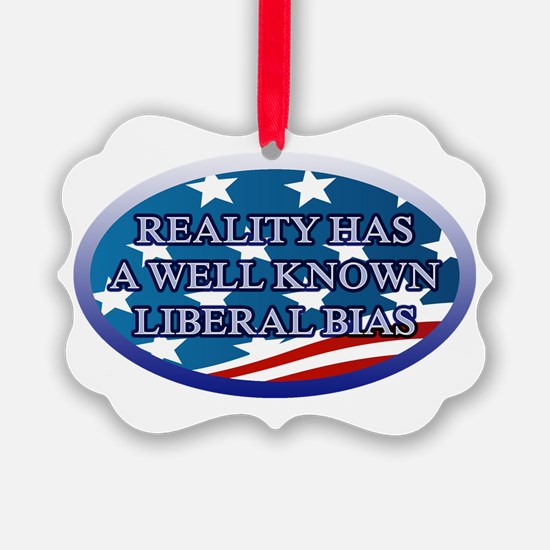 REALITY HAS A WELL KNOWN LIBERAL Ornament