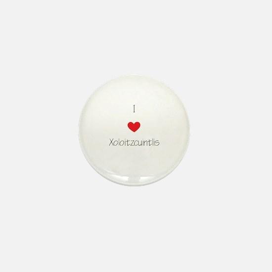 I love Xoloizcuintlis Mini Button