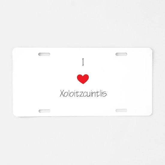 I love Xoloizcuintlis Aluminum License Plate