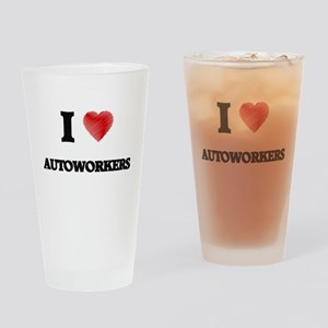 I Love AUTOWORKERS Drinking Glass