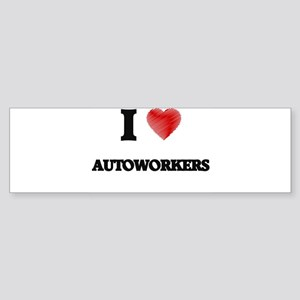 I Love AUTOWORKERS Bumper Sticker