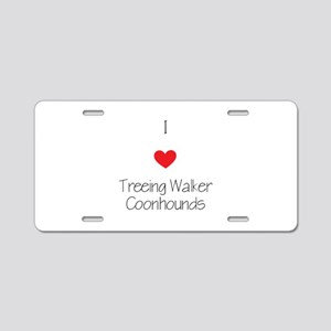 I love Treeing Walker Coonh Aluminum License Plate