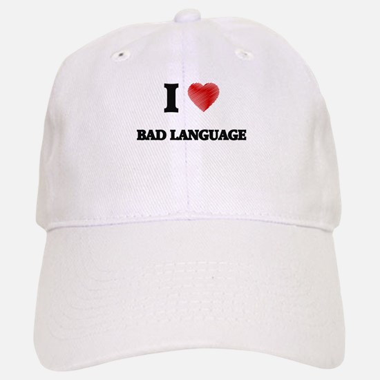 I Love BAD LANGUAGE Baseball Baseball Cap