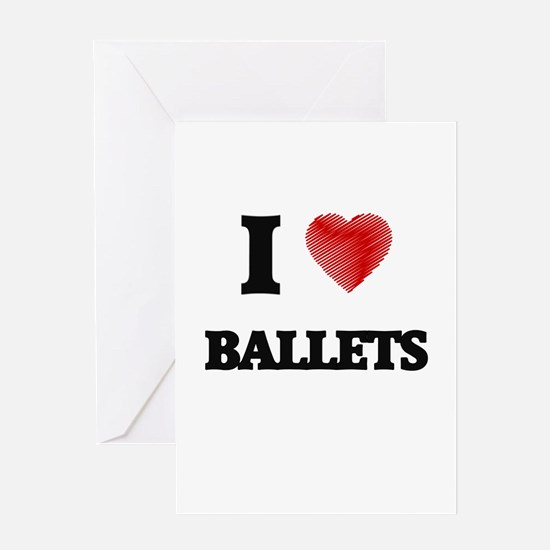 I Love BALLETS Greeting Cards