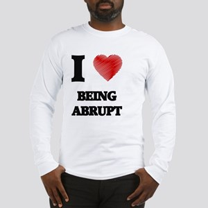 I Love BEING ABRUPT Long Sleeve T-Shirt