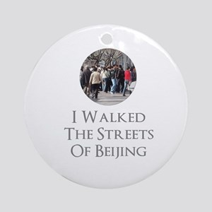 I Walked The Streets Of Beijing Round Ornament