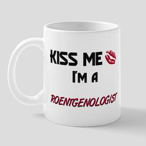 Kiss Me I'm a ROENTGENOLOGIST Mug