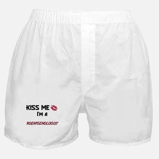Kiss Me I'm a ROENTGENOLOGIST Boxer Shorts