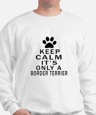 Border Terrier Keep Calm Designs Sweatshirt