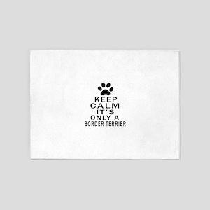 Border Terrier Keep Calm Designs 5'x7'Area Rug