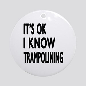 I Know Trampolining Round Ornament