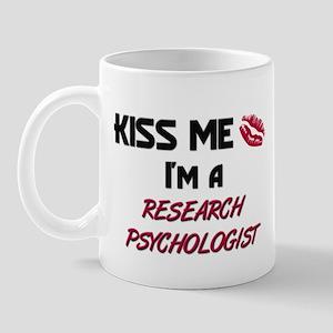 Kiss Me I'm a RESEARCH PSYCHOLOGIST Mug