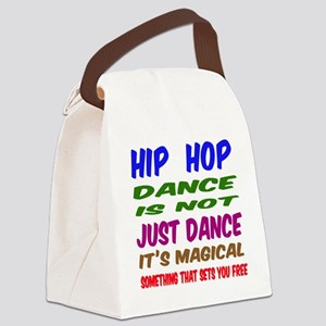 Hip Hop dance is not just dance Canvas Lunch Bag