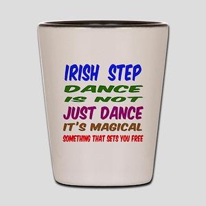 Irish Step dance is not just dance Shot Glass