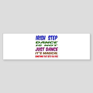 Irish Step dance is not just danc Sticker (Bumper)