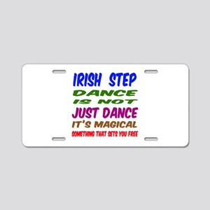 Irish Step dance is not jus Aluminum License Plate