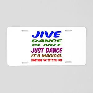 Jive dance is not just danc Aluminum License Plate