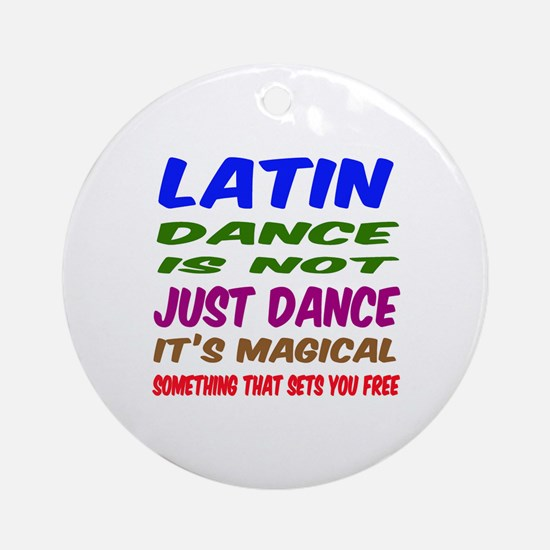Latin dance is not just dance Round Ornament