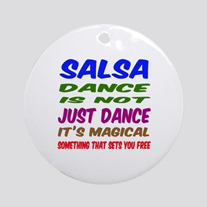 Salsa dance is not just dance Round Ornament
