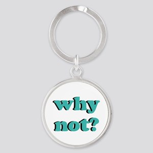 Why Not? Keychains