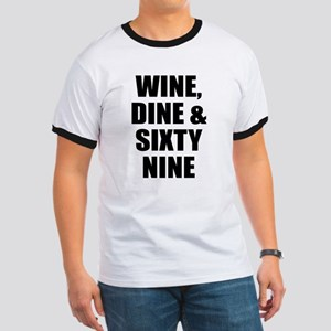 Wine dine and sixty-nine Ringer T