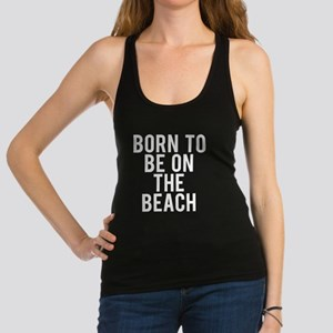 Born to be on the beach Racerback Tank Top