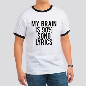 My brain is 90% song lyrics Ringer T