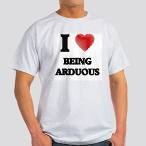 I Love BEING ARDUOUS T-Shirt