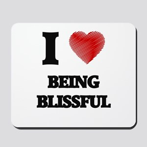 I Love BEING BLISSFUL Mousepad