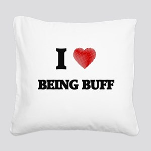 I Love BEING BUFF Square Canvas Pillow