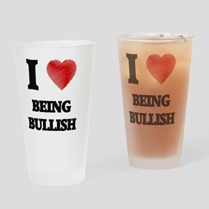 I Love BEING BULLISH Drinking Glass