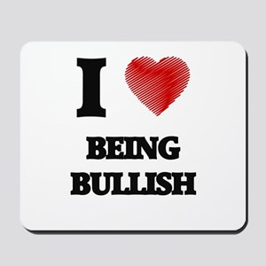 I Love BEING BULLISH Mousepad