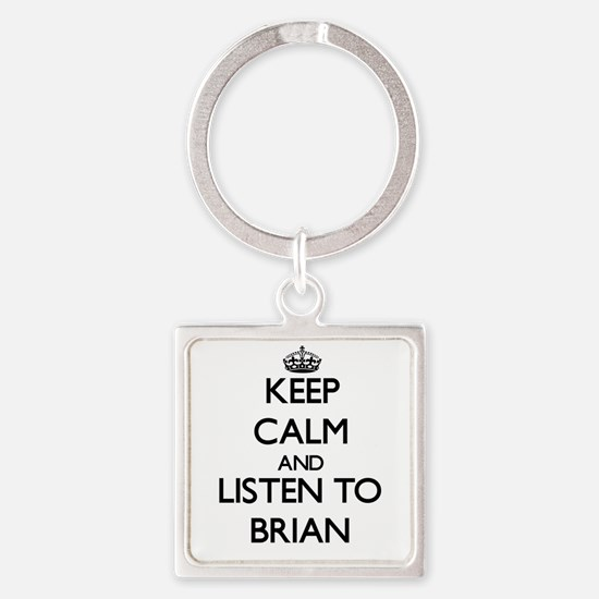 Keep Calm and Listen to Brian Keychains