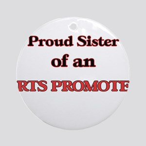 Proud Sister of a Arts Promoter Round Ornament