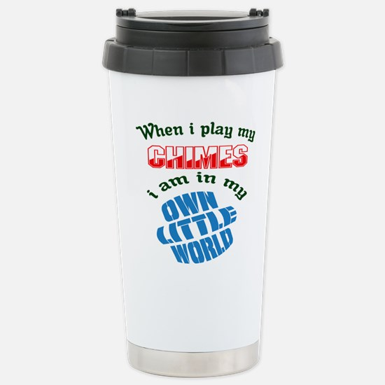 When i play my Chimes I Stainless Steel Travel Mug