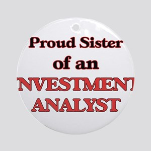 Proud Sister of a Investment Analys Round Ornament