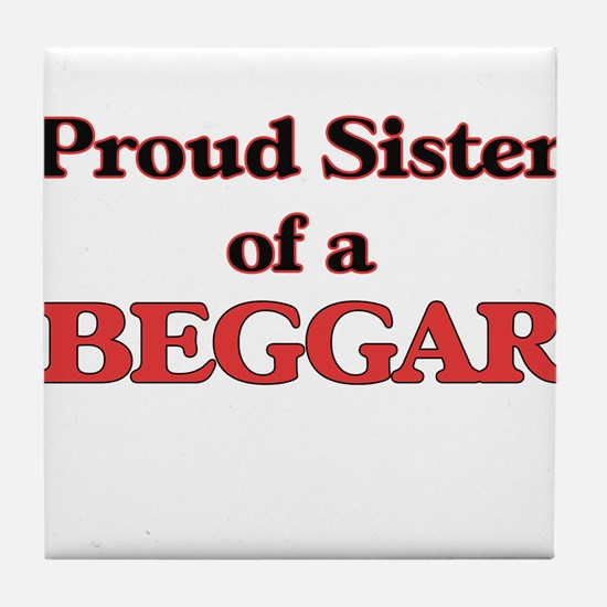 Proud Sister of a Beggar Tile Coaster