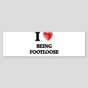 Being Footloose Bumper Sticker