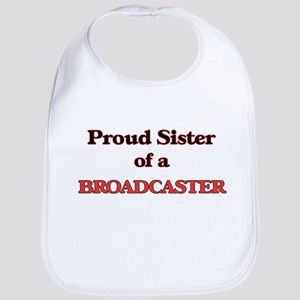 Proud Sister of a Broadcaster Bib