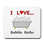 Love Bubble Baths Mousepad