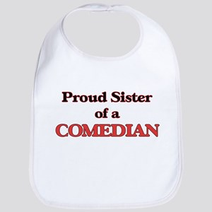 Proud Sister of a Comedian Bib