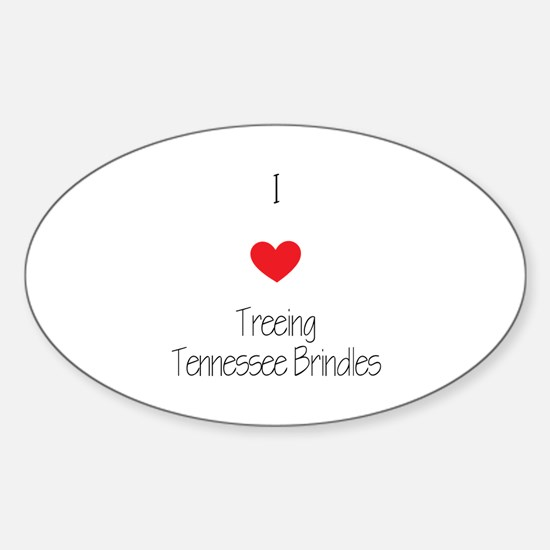 I love Treeing Tennesse Brindles Sticker (Oval)