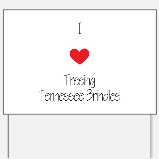I love Treeing Tennesse Brindles Yard Sign
