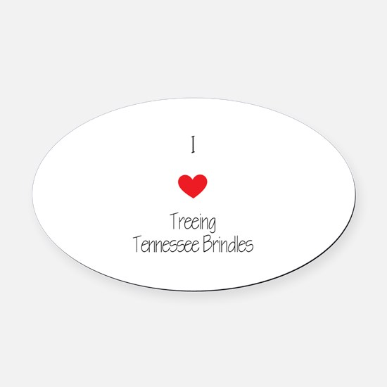 I love Treeing Tennesse Brindles Oval Car Magnet