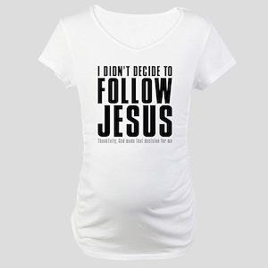 Follow Jesus Maternity T-Shirt