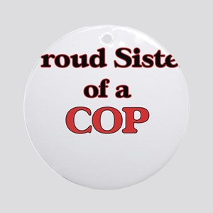 Proud Sister of a Cop Round Ornament