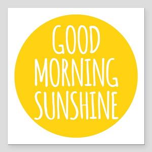 "Good morning sunshine Square Car Magnet 3"" x 3"""