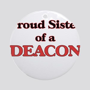 Proud Sister of a Deacon Round Ornament